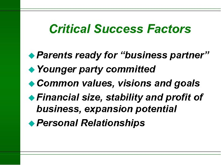 "Critical Success Factors u Parents ready for ""business partner"" u Younger party committed u"