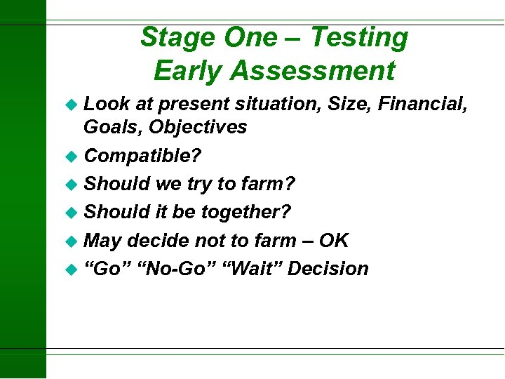 Stage One – Testing Early Assessment u Look at present situation, Size, Financial, Goals,
