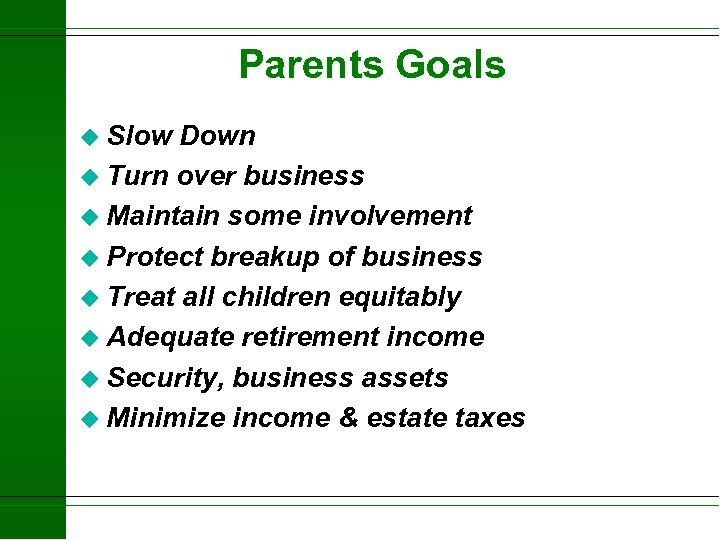 Parents Goals u Slow Down u Turn over business u Maintain some involvement u