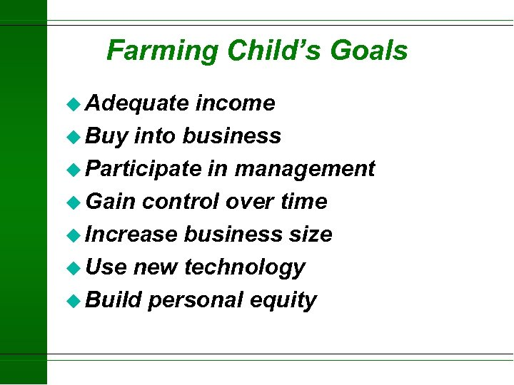 Farming Child's Goals u Adequate income u Buy into business u Participate in management
