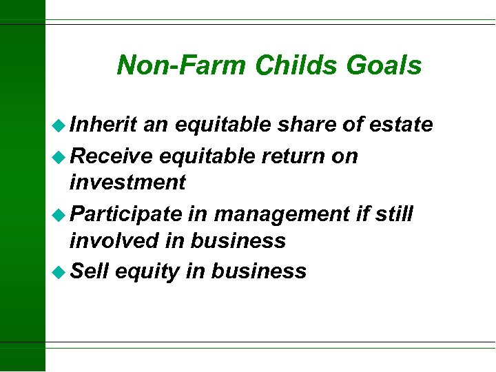 Non-Farm Childs Goals u Inherit an equitable share of estate u Receive equitable return