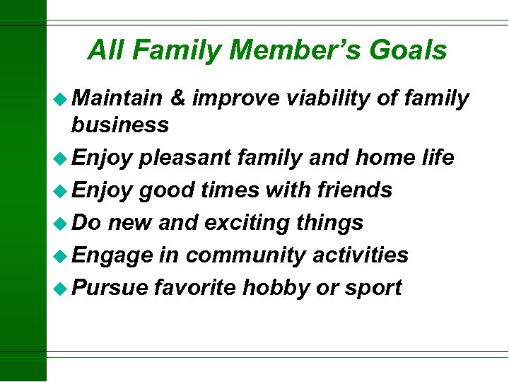 All Family Member's Goals u Maintain & improve viability of family business u Enjoy