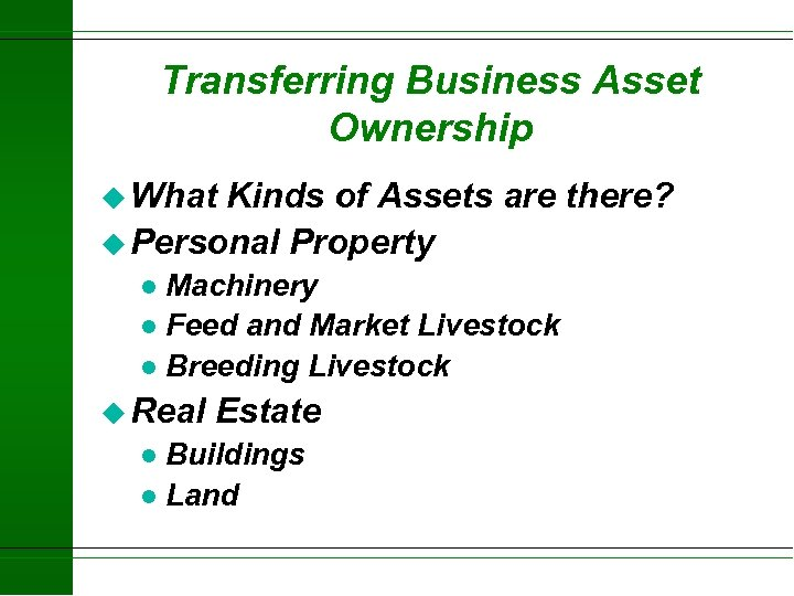 Transferring Business Asset Ownership u What Kinds of Assets are there? u Personal Property