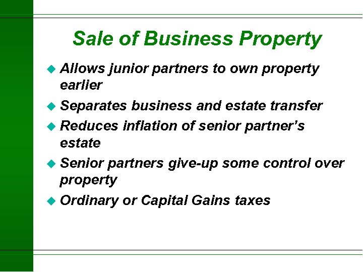 Sale of Business Property u Allows junior partners to own property earlier u Separates
