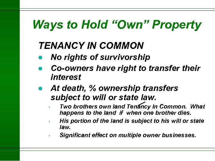"Ways to Hold ""Own"" Property TENANCY IN COMMON No rights of survivorship Co-owners have"