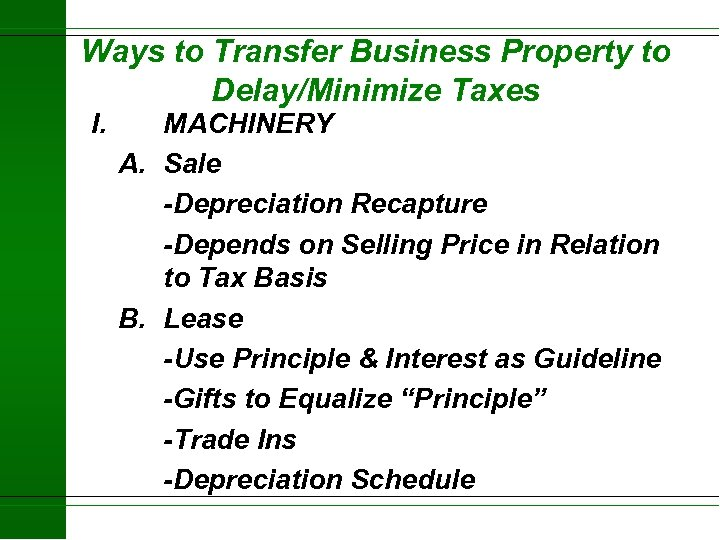 Ways to Transfer Business Property to Delay/Minimize Taxes I. MACHINERY A. Sale -Depreciation Recapture