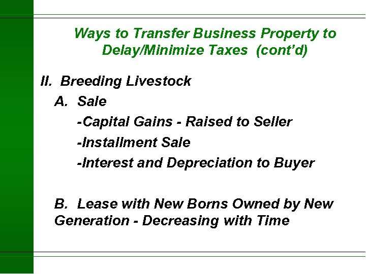 Ways to Transfer Business Property to Delay/Minimize Taxes (cont'd) II. Breeding Livestock A. Sale