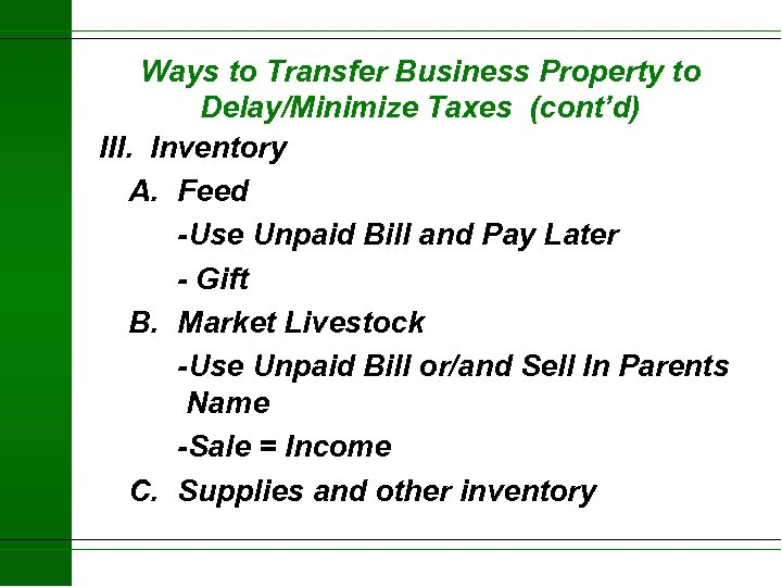 Ways to Transfer Business Property to Delay/Minimize Taxes (cont'd) III. Inventory A. Feed -Use