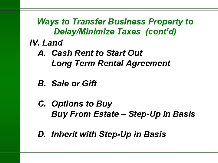 Ways to Transfer Business Property to Delay/Minimize Taxes (cont'd) IV. Land A. Cash Rent