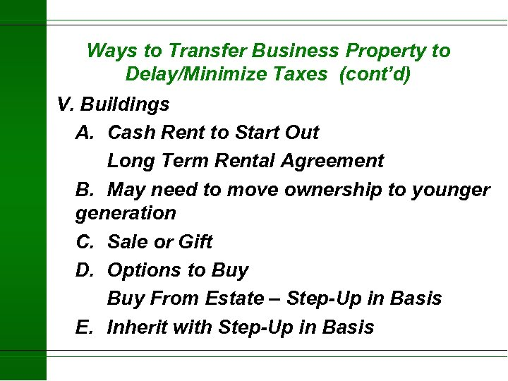 Ways to Transfer Business Property to Delay/Minimize Taxes (cont'd) V. Buildings A. Cash Rent