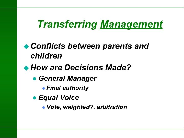 Transferring Management u Conflicts between parents and children u How are Decisions Made? l
