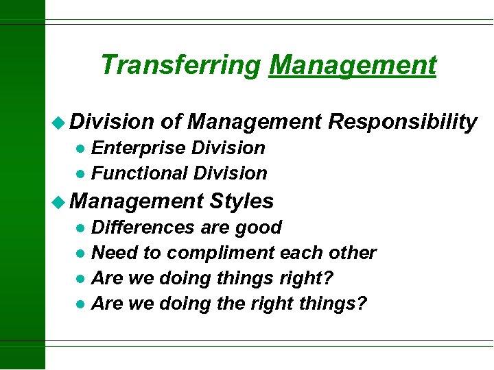 Transferring Management u Division of Management Responsibility Enterprise Division l Functional Division l u