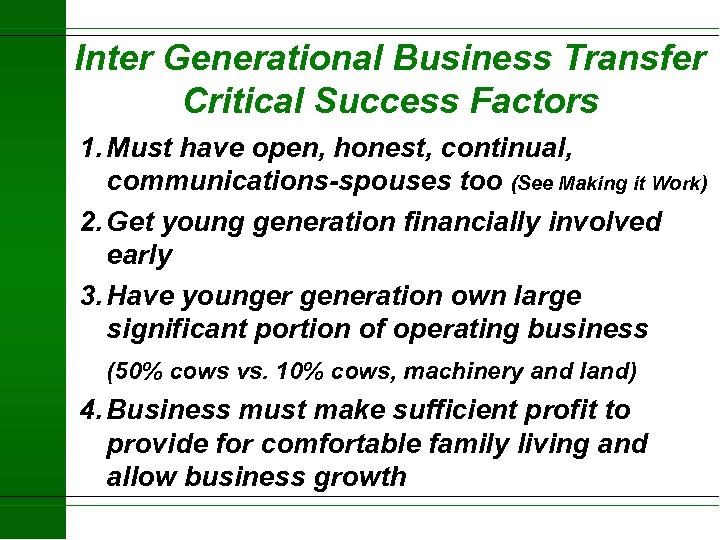 Inter Generational Business Transfer Critical Success Factors 1. Must have open, honest, continual, communications-spouses