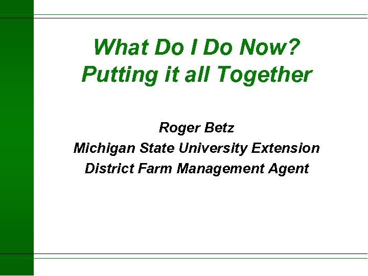 What Do I Do Now? Putting it all Together Roger Betz Michigan State University