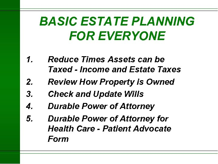 BASIC ESTATE PLANNING FOR EVERYONE 1. 2. 3. 4. 5. Reduce Times Assets can