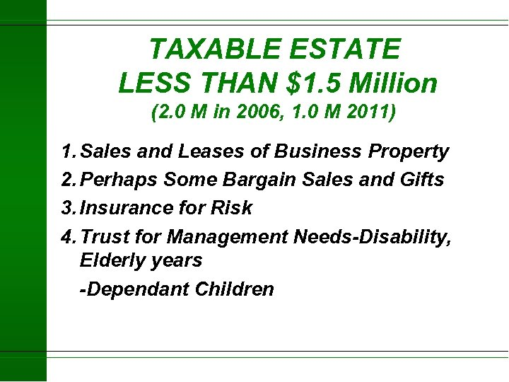 TAXABLE ESTATE LESS THAN $1. 5 Million (2. 0 M in 2006, 1. 0