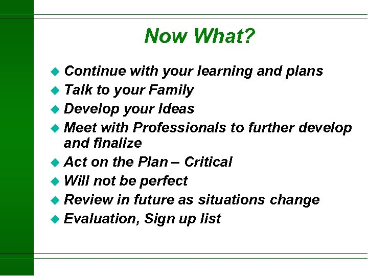 Now What? u Continue with your learning and plans u Talk to your Family