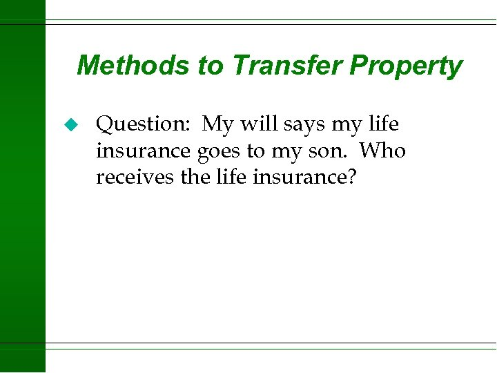 Methods to Transfer Property u Question: My will says my life insurance goes to