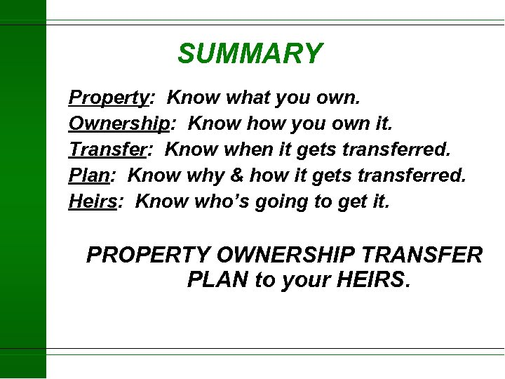 SUMMARY Property: Know what you own. Ownership: Know how you own it. Transfer: Know