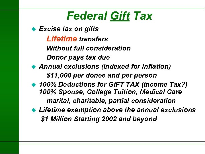 Federal Gift Tax u Excise tax on gifts Lifetime transfers u u u Without