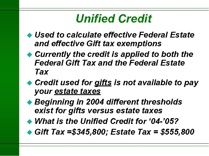 Unified Credit u Used to calculate effective Federal Estate and effective Gift tax exemptions