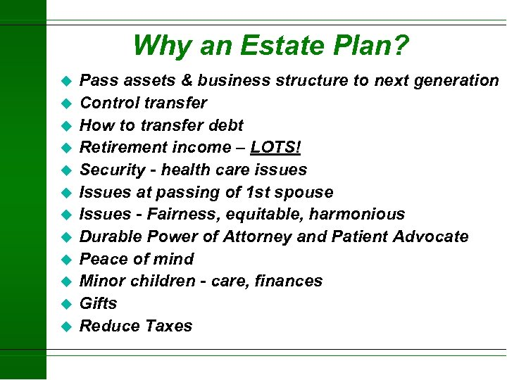 Why an Estate Plan? u u u Pass assets & business structure to next