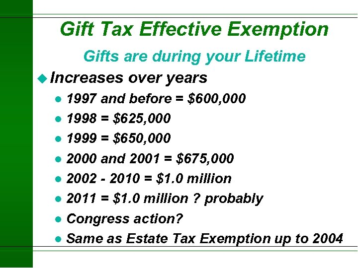 Gift Tax Effective Exemption Gifts are during your Lifetime u Increases over years 1997