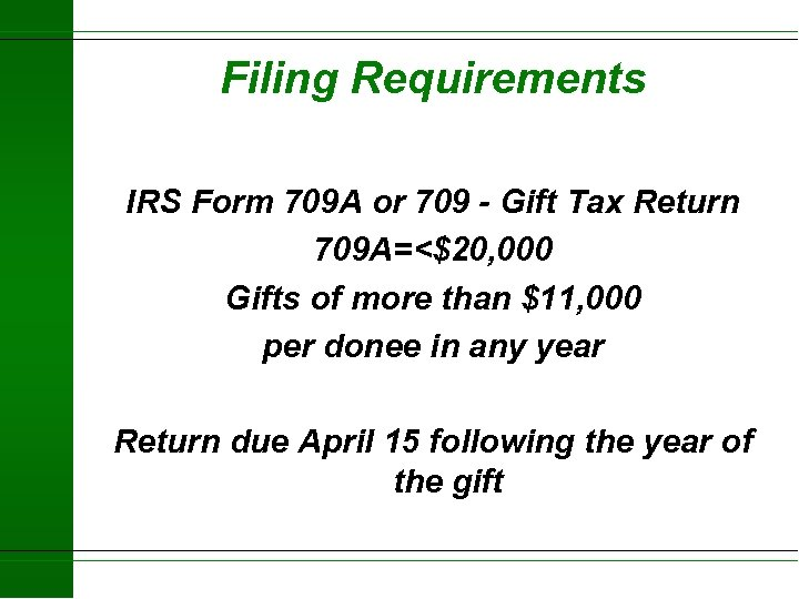 Filing Requirements IRS Form 709 A or 709 - Gift Tax Return 709 A=<$20,