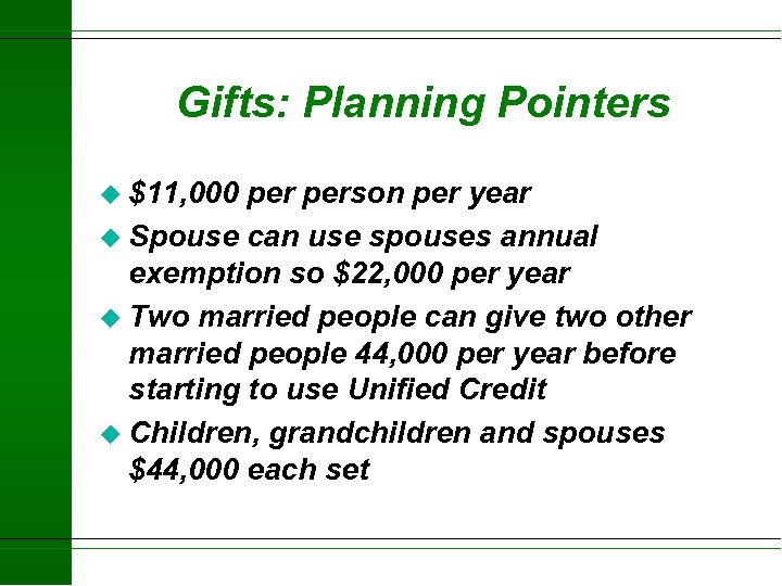 Gifts: Planning Pointers u $11, 000 person per year u Spouse can use spouses