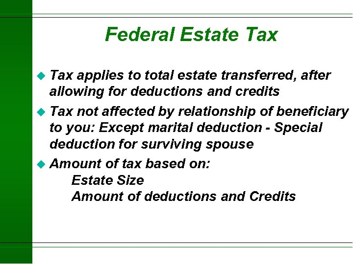 Federal Estate Tax u Tax applies to total estate transferred, after allowing for deductions