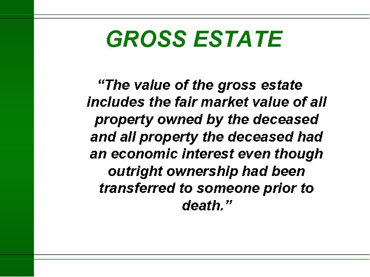 """GROSS ESTATE """"The value of the gross estate includes the fair market value of"""