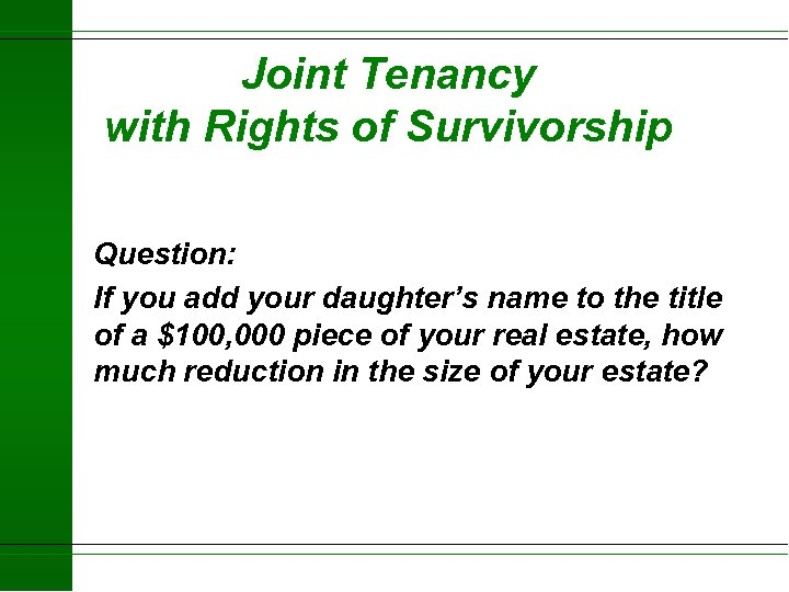 Joint Tenancy with Rights of Survivorship Question: If you add your daughter's name to