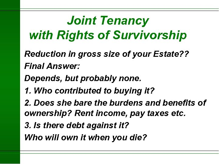 Joint Tenancy with Rights of Survivorship Reduction in gross size of your Estate? ?