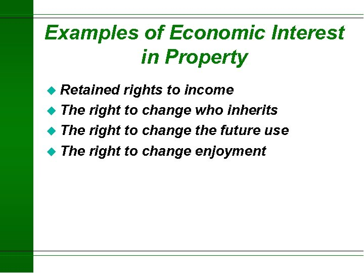 Examples of Economic Interest in Property u Retained rights to income u The right