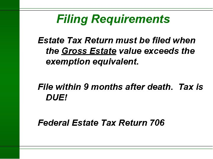 Filing Requirements Estate Tax Return must be filed when the Gross Estate value exceeds
