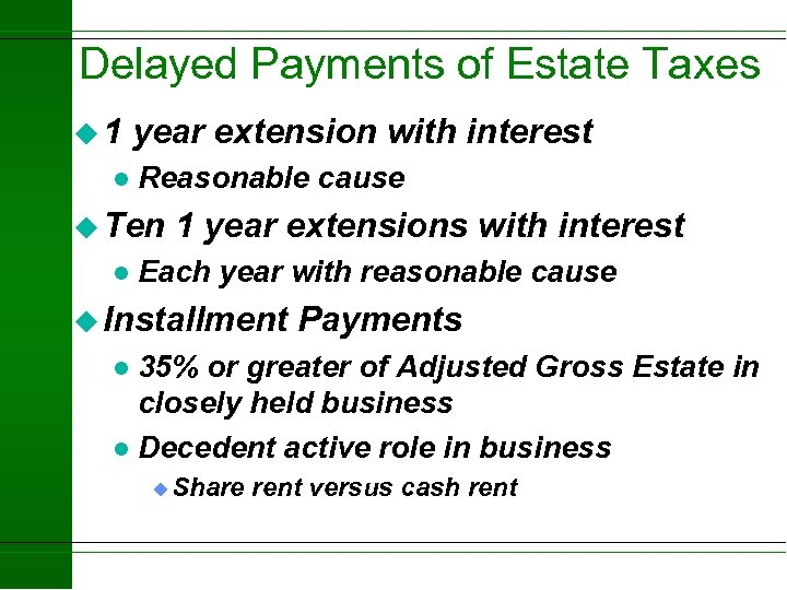 Delayed Payments of Estate Taxes u 1 l year extension with interest Reasonable cause