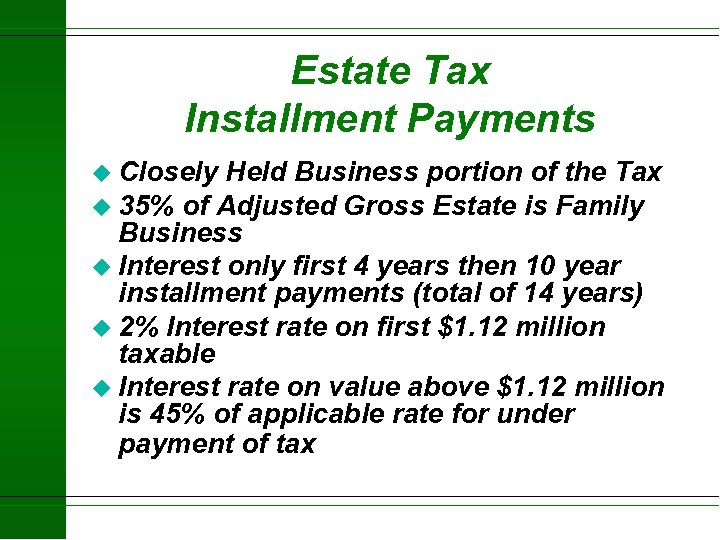 Estate Tax Installment Payments u Closely Held Business portion of the Tax u 35%