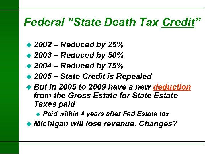 """Federal """"State Death Tax Credit"""" u 2002 – Reduced by 25% u 2003 –"""