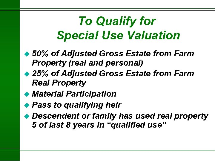 To Qualify for Special Use Valuation u 50% of Adjusted Gross Estate from Farm