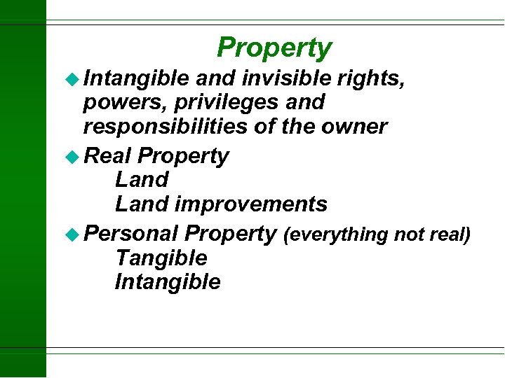 Property u Intangible and invisible rights, powers, privileges and responsibilities of the owner u