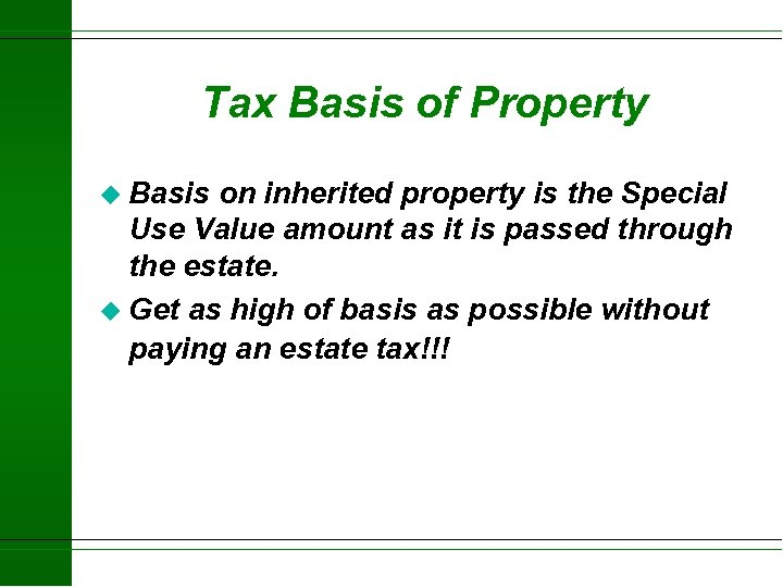 Tax Basis of Property u Basis on inherited property is the Special Use Value