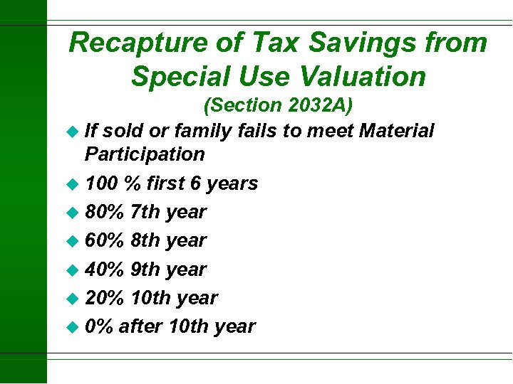 Recapture of Tax Savings from Special Use Valuation (Section 2032 A) u If sold