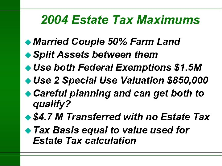 2004 Estate Tax Maximums u Married Couple 50% Farm Land u Split Assets between