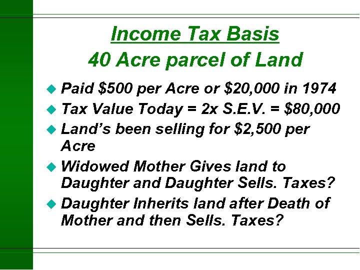Income Tax Basis 40 Acre parcel of Land u Paid $500 per Acre or