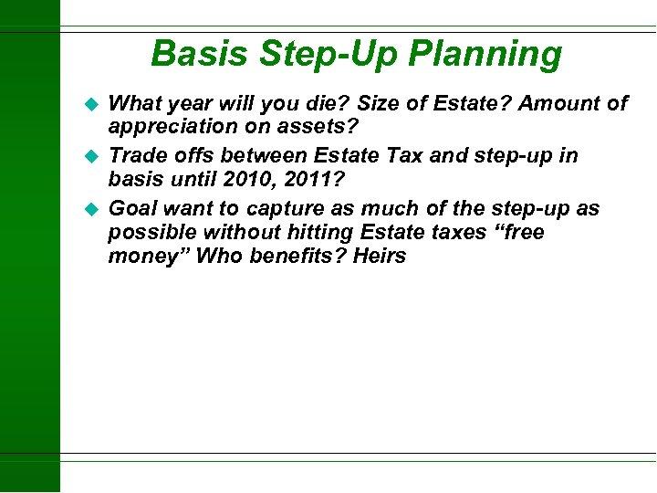 Basis Step-Up Planning u u u What year will you die? Size of Estate?