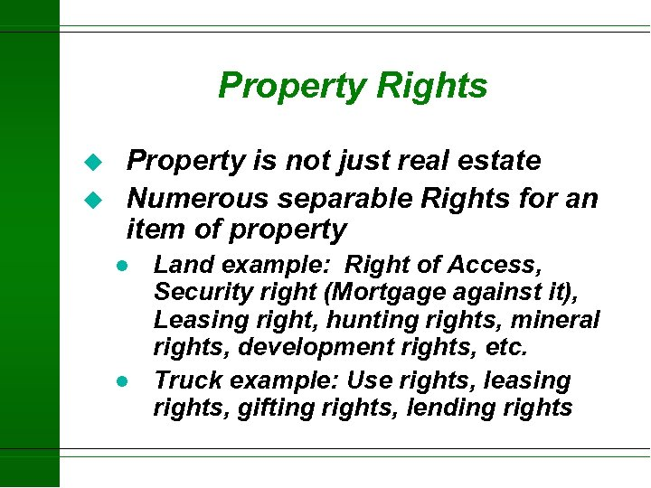 Property Rights u u Property is not just real estate Numerous separable Rights for