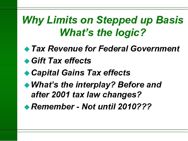 Why Limits on Stepped up Basis What's the logic? u Tax Revenue for Federal