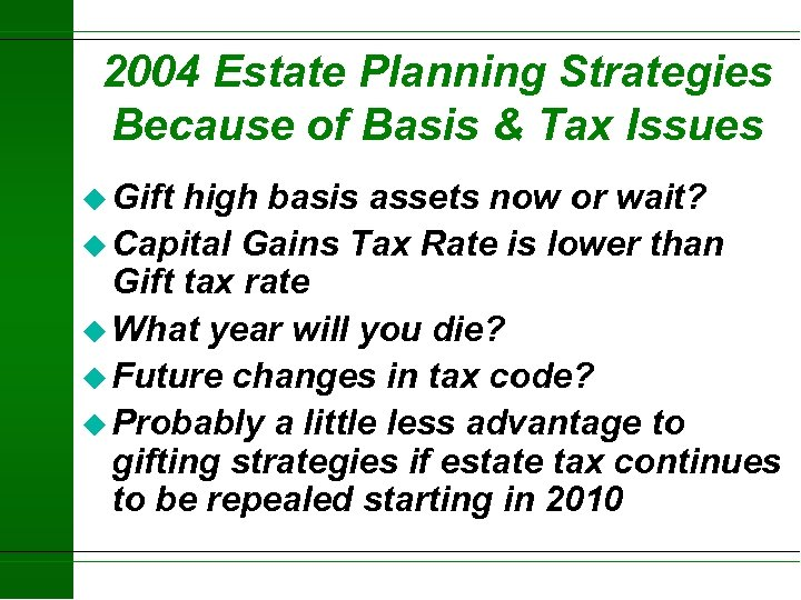 2004 Estate Planning Strategies Because of Basis & Tax Issues u Gift high basis