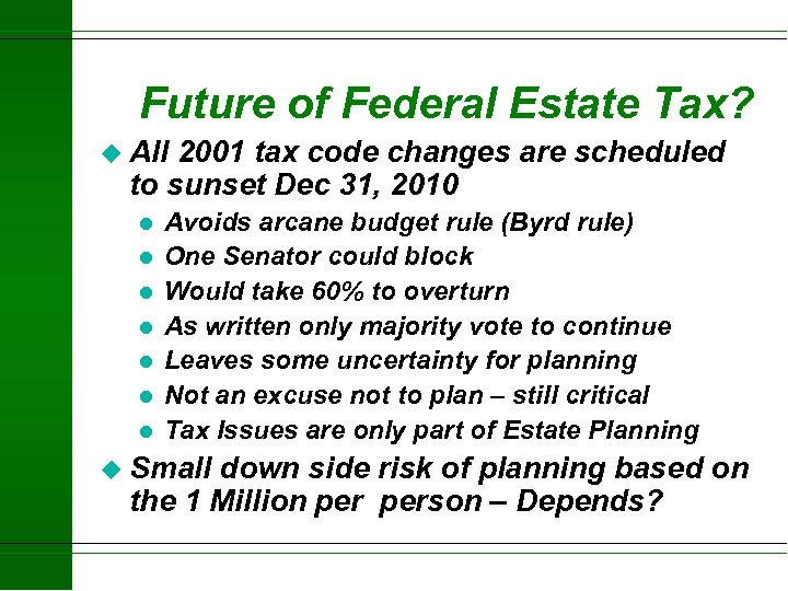 Future of Federal Estate Tax? u All 2001 tax code changes are scheduled to