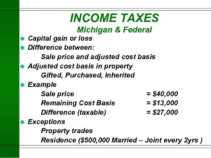 INCOME TAXES Michigan & Federal u u u Capital gain or loss Difference between: